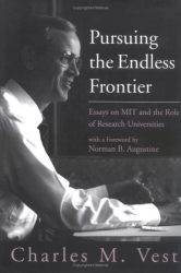 Charles M. Vest: Pursuing the Endless Frontier: Essays on MIT and the Role of Research Universities