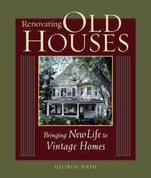 George Nash: Renovating Old Houses: Bringing New Life to Vintage Homes