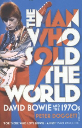 Peter Doggett: The Man Who Sold The World: David Bowie And The 1970s