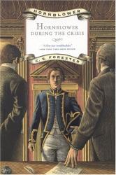 C.S. Forester: Hornblower During the Crisis (Hornblower Saga)