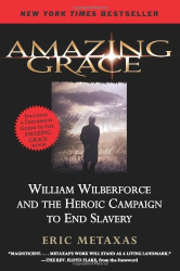 Eric Metaxas: Amazing Grace: William Wilberforce and the Heroic Campaign to End Slavery