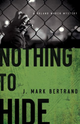 J. Mark Bertrand: Nothing to Hide (A Roland March Mystery)