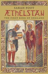 Sarah Foot: Athelstan: The First King of England (English Monarchs Series) (Yale English Monarchs Series)
