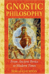 Tobias Churton: Gnostic Philosophy: From Ancient Persia to Modern Times