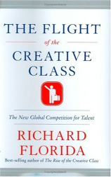 Richard Florida: Flight of the Creative Class: The New Global Competition Talent