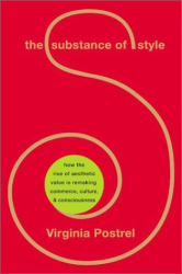 Virginia Postrel: The Substance of Style: How the Rise of Aesthetic Value Is Remaking Commerce, Culture, and Consciousness