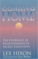 Lex Hixon: Coming Home : The Experience of Enlightenment in Sacred Traditions