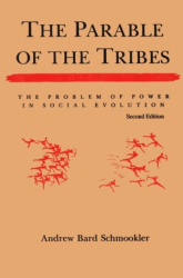 Andrew Bard Schmookler: The Parable of the Tribes: The Problem of Power in Social Evolution