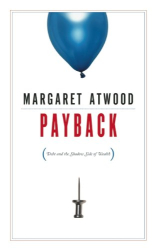 Margaret Atwood: Payback: Debt and the Shadow Side of Wealth