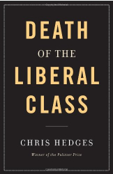 Chris Hedges: Death of the Liberal Class