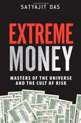 Satyajit Das: Extreme Money: Masters of the Universe and the Cult of Risk