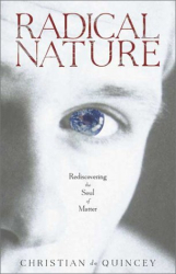 Christian de Quincey: Radical Nature: Rediscovering the Soul of Matter
