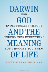 Steve Stewart-Williams: Darwin, God and the Meaning of Life: How Evolutionary Theory Undermines Everything You Thought You Knew