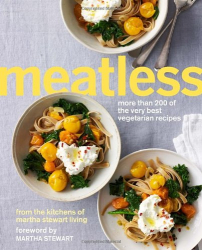 Martha Stewart Living: Meatless: More Than 200 of the Very Best Vegetarian Recipes