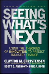 Clayton M. Christensen: Seeing What's Next: Using Theories of Innovation to Predict Industry Change