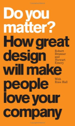Stewart Emery and Robert Brunner: Do You Matter? How Great Design Will Make People Love Your Company