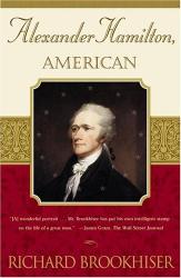 Richard Brookhiser: ALEXANDER HAMILTON, American