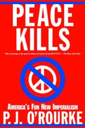 P. J. O'Rourke: Peace Kills: America's Fun New Imperialism