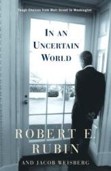 Robert Rubin: In an Uncertain World: Tough Choices from Wall Street to Washington