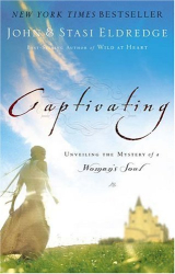 John Eldredge: Captivating: Unveiling the Mystery of a Woman's Soul