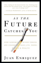 JUAN ENRIQUEZ: As the Future Catches You : How Genomics & Other Forces Are Changing Your Life, Work, Health & Wealth