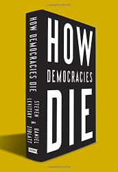 Steven Levitsky & Daniel Liblatt: How Democracies Die