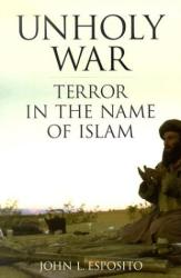 John L. Esposito: Unholy War: Terror in the Name of Islam