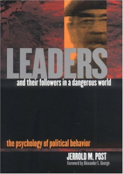 Jerrold M. Post: Leaders and Their Followers in a Dangerous World: The Psychology of Political Behavior (Psychoanalysis and Social Theory)