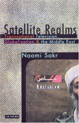 Naomi Sakr: Satellite Realms : Transnational Television, Globalization and the Middle East