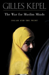 Gilles Kepel: The War for Muslim Minds: Islam and the West