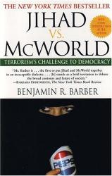 Benjamin Barber: Jihad vs. McWorld: How Globalism and Tribalism Are Reshaping the World