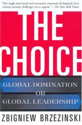 Zbigniew Brzezinski: The Choice: Global Domination or Global Leadership