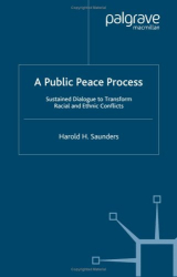 Harold H. Saunders: A Public Peace Process : Sustained Dialogue to Transform Racial and Ethnic Conflicts