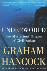 Graham Hancock: Underworld : The Mysterious Origins of Civilization