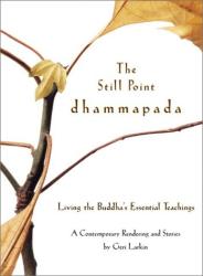 Geri Larkin: The Still Point Dhammapada: Living the Buddha's Essential Teachings