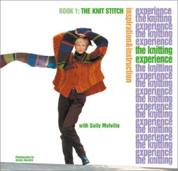 Sally Melville: The Knit Stitch (The Knitting Experience, Book 1)