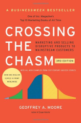 Geoffrey A. Moore: Crossing the Chasm, 3rd Edition: Marketing and Selling Disruptive Products to Mainstream Customers