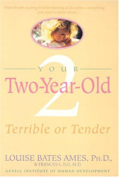 Louise Bates Ames: Your Two-Year-Old: Terrible or Tender