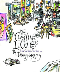 : The Creative License: Giving Yourself Permission to be the Artist You Truly Are