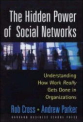 Rob Cross: The Hidden Power of Social Networks: Understanding How Work Really Gets Done in Organizations