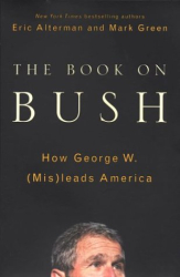 Eric Alterman: The Book on Bush: How George W. (Mis)leads America