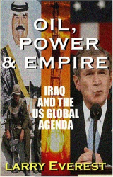 Larry Everest: Oil, Power, & Empire : Iraq and the U.S. Global Agenda