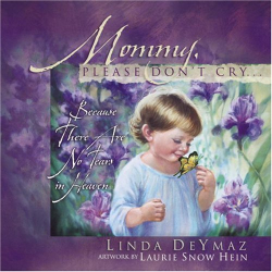 Linda DeYmaz: Mommy, Please Don't Cry : There Are No tears in Heaven