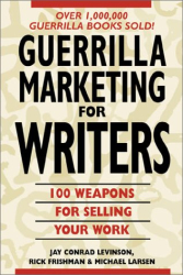 Jay Conrad Levinson: Guerrilla Marketing for Writers : 100 Weapons to Help You Sell Your Work