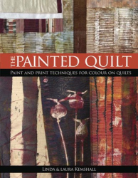 Linda and Laura Kemshall: The Painted Quilt: Paint and Print Techniques for Color on Quilts