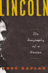 Fred Kaplan: Lincoln: The Biography of a Writer
