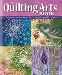 Patricia Bolton: The Quilting Arts Book: Techniques and Inspiration for Creating One-of-a-Kind Quilts