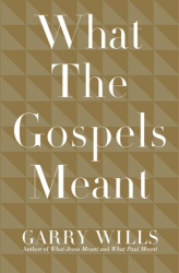 Garry Wills: What the Gospels Meant