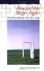 John McQuiston II: Always We Begin Again: The Benedictine Way of Living