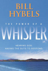 Bill Hybels: The Power of a Whisper: Hearing God, Having the Guts to Respond